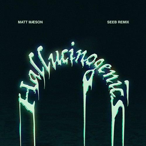Hallucinogenics (Seeb Remix) de Matt Maeson