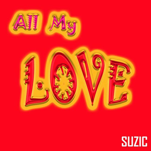 All My Love by Suzic
