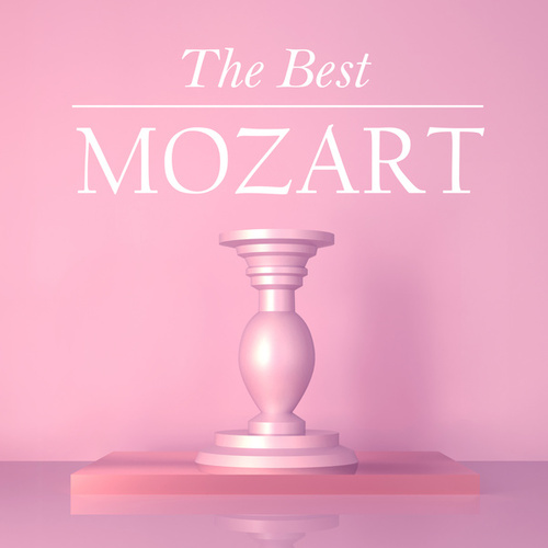 The Best Mozart by Wolfgang Amadeus Mozart