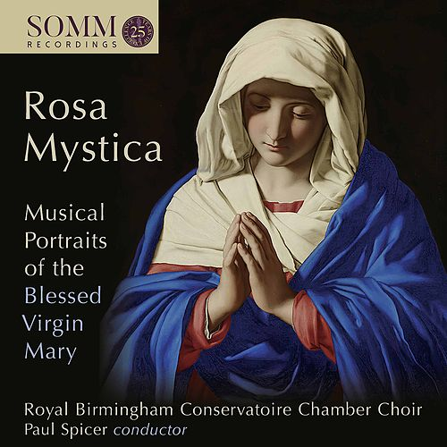Rosa mystica: Musical Portraits of the Blessed Virgin Mary by Birmingham Conservatoire Chamber Choir