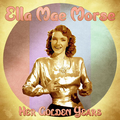 Her Golden Years (Remastered) by Ella Mae Morse