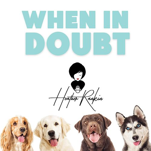 When in Doubt by Heather Rankin