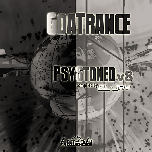GoaTrance PsyStoned, Vol. 8 (Album DJ Mix Version) by Eljay