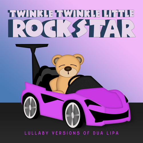 Lullaby Versions of Dua Lipa de Twinkle Twinkle Little Rock Star