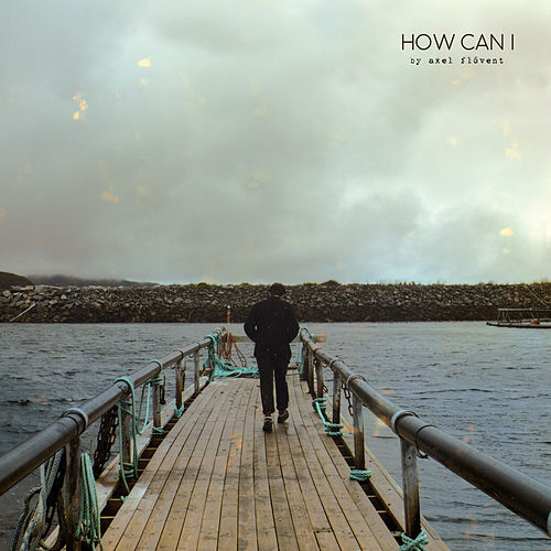 How Can I by Axel Flóvent