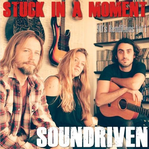 Stuck in a Moment: 90s Rendition, Vol. I de Soundriven