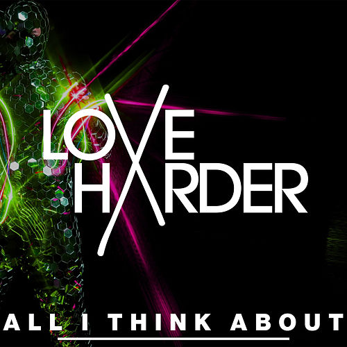 All I Think About de Love Harder