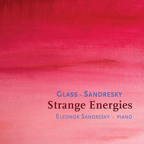 Sandresky & Glass: Strange Energies by Philip Glass