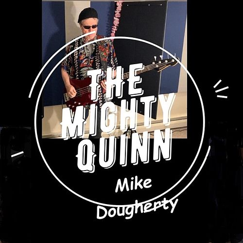 Quinn the Eskimo (Mighty Quinn) by Mike Dougherty