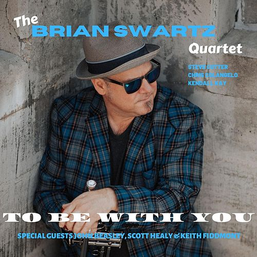 To Be With You by Brian Swartz