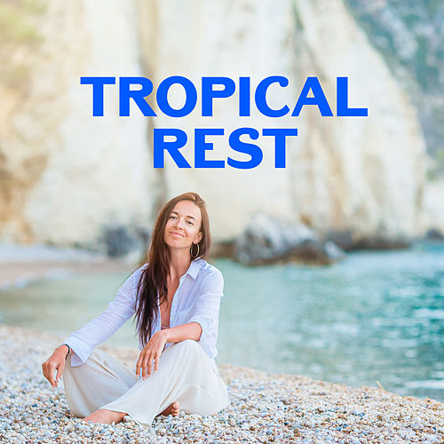 Tropical Rest - Lounge Deep Relaxation von Ibiza Chill Out