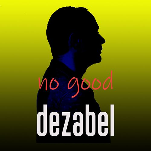 No Good by Dezabel