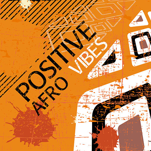 Positive Afro Vibes by Various Artists