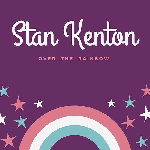 Stan Kenton (Over the Rainbow) by Stan Kenton