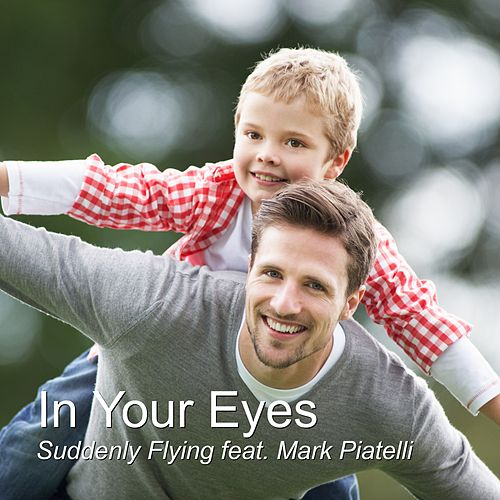 In Your Eyes (feat. Mark Piatelli) by Suddenly Flying