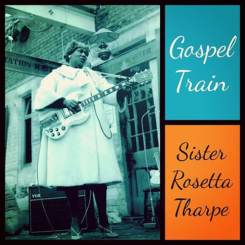 Gospel Train de Sister Rosetta Tharpe