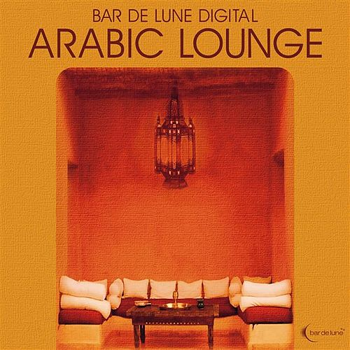 Bar de Lune Presents Arabic Lounge by Various Artists
