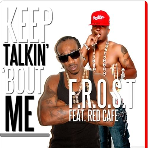 Keep Talkin' 'Bout Me (feat. Red Cafe) de The Frost