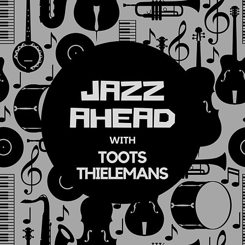 Jazz Ahead with Toots Thielemans de Toots Thielemans