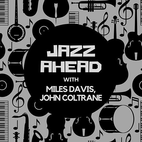Jazz Ahead with Miles Davis & John Coltrane by Miles Davis