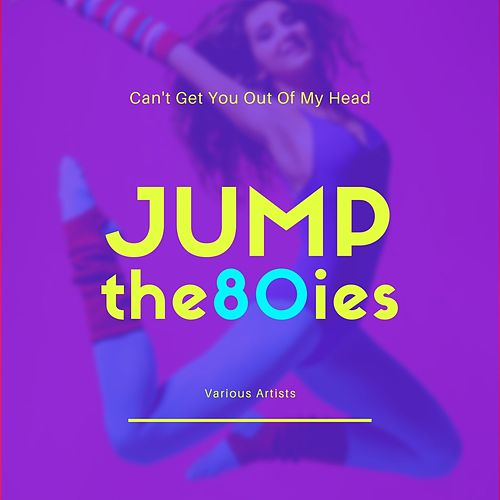 Jump the 80Ies (Can't Get You out of My Head) by Various Artists