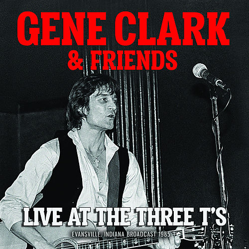 Live At The Three T's von Gene Clark