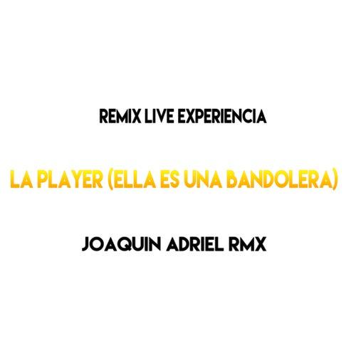 La Player (Ella Es una Bandolera) (remix live) von Joaquin Adriel Rmx