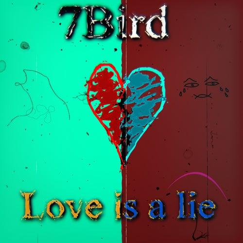 Love Is a Lie de 7Bird