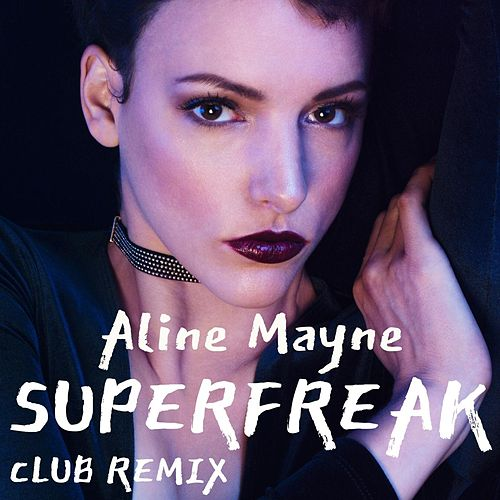 Superfreak (Club Remix) by Aline Mayne