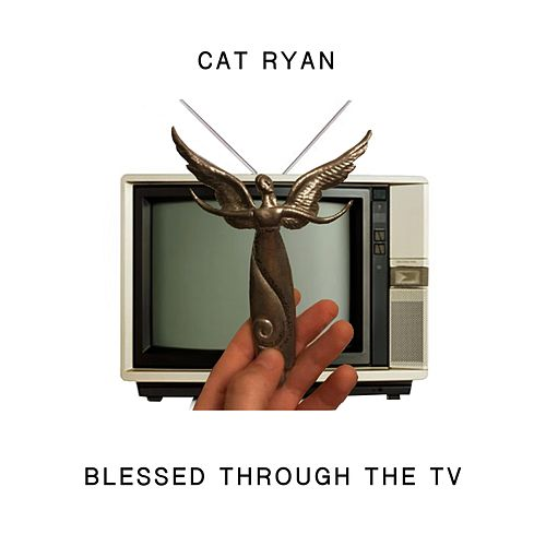 Blessed Through the TV by Cat Ryan