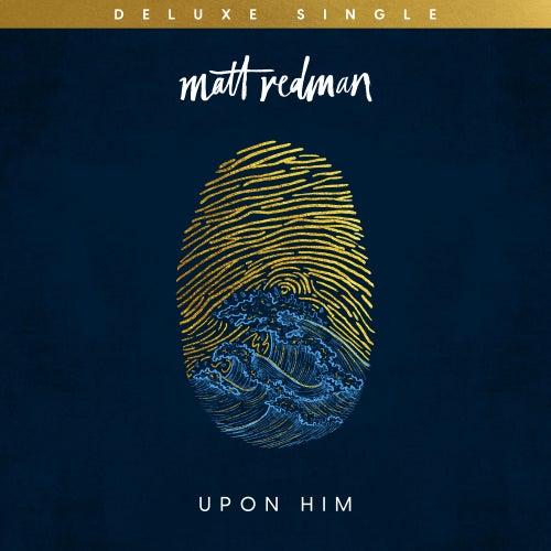 Upon Him (Deluxe Single) de Matt Redman