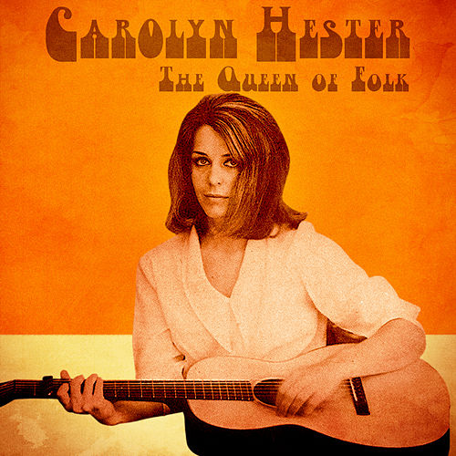 The Queen of Folk (Remastered) by Carolyn Hester