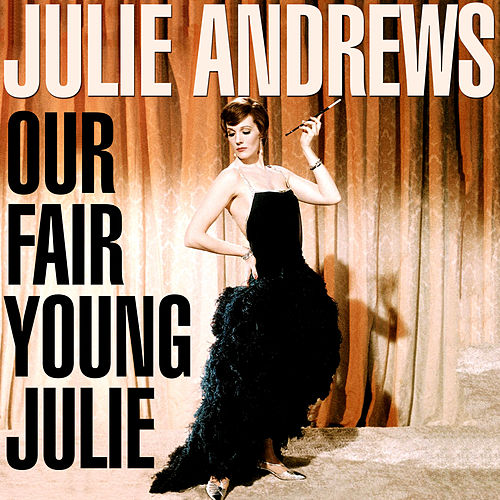 Our Fair Young Julie by Julie Andrews