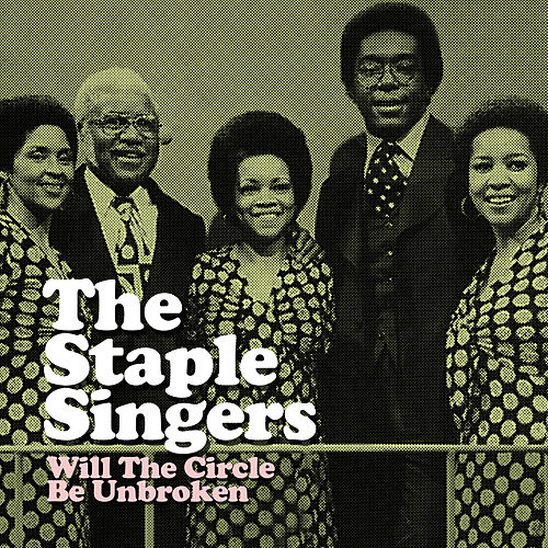 Will the Circle Be Unbroken by The Staple Singers