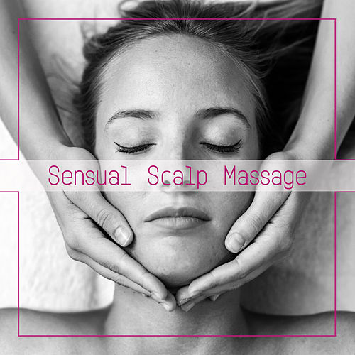 Sensual Scalp Massage - Background Music Designed to Help Relax the Mind, Reduce Stress and Tension by Pure Spa Massage Music
