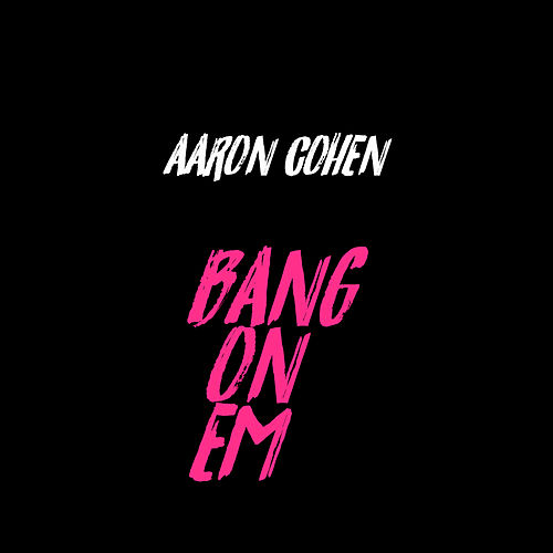 Bang On Em de Aaron Cohen