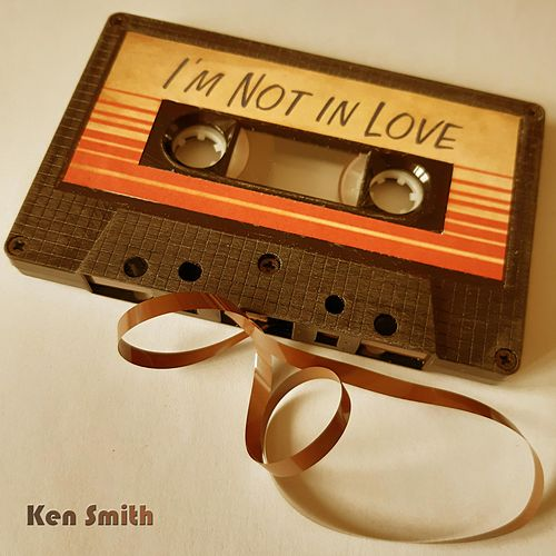 I'm Not in Love by Ken Smith