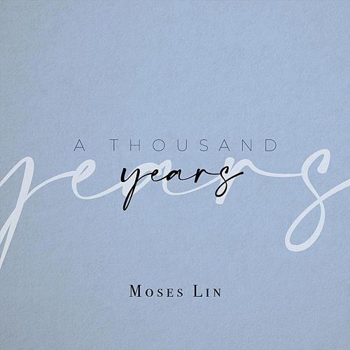 A Thousand Years von Moses Lin