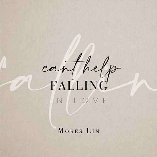 Can't Help Falling in Love von Moses Lin