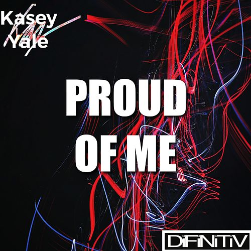 Proud of Me by Kasey Yale