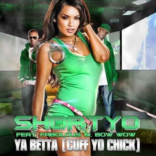 Ya Betta (Cuff Yo Chick) de Shortyo