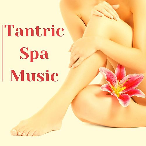 Tantric Spa Music: Relaxing Traditional Indian Music, Enhance your Sexual Energy, Brain Orgasm de S.P.A