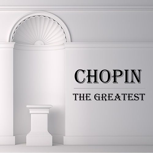 Chopin: The Greatest by Frédéric Chopin