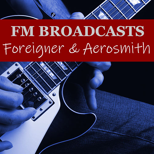 FM Broadcasts Foreigner & Aerosmith de Foreigner