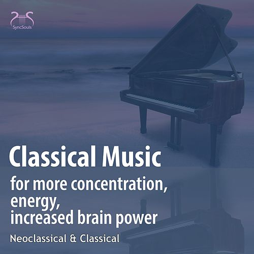 Classical Music for More Concentration, Energy, Increased Brain Power - Neoclassical, Classical von Toddi Classic