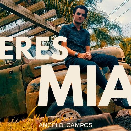 Eres Mia de Angelo Campos