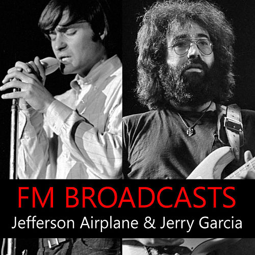 FM Broadcasts Jefferson Airplane & Jerry Garcia by Jefferson Airplane