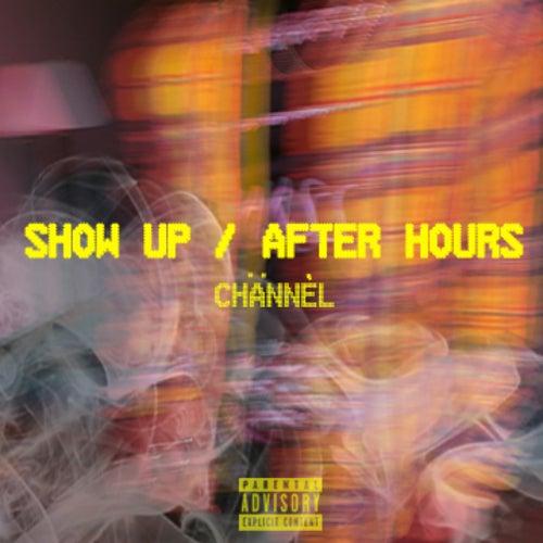 Show Up/After Hours by Chännél