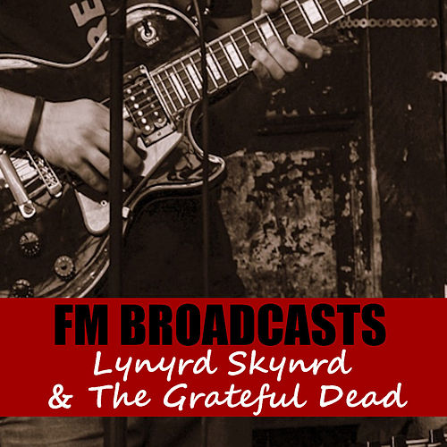 FM Broadcasts Lynyrd Skynyrd & The Grateful Dead by Lynyrd Skynyrd