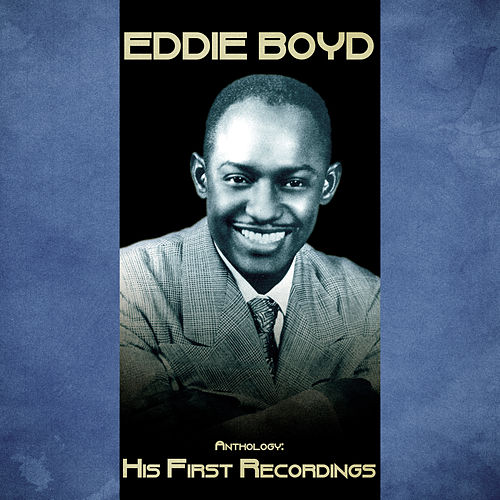 Anthology: His First Recordings (Remastered) de Eddie Boyd